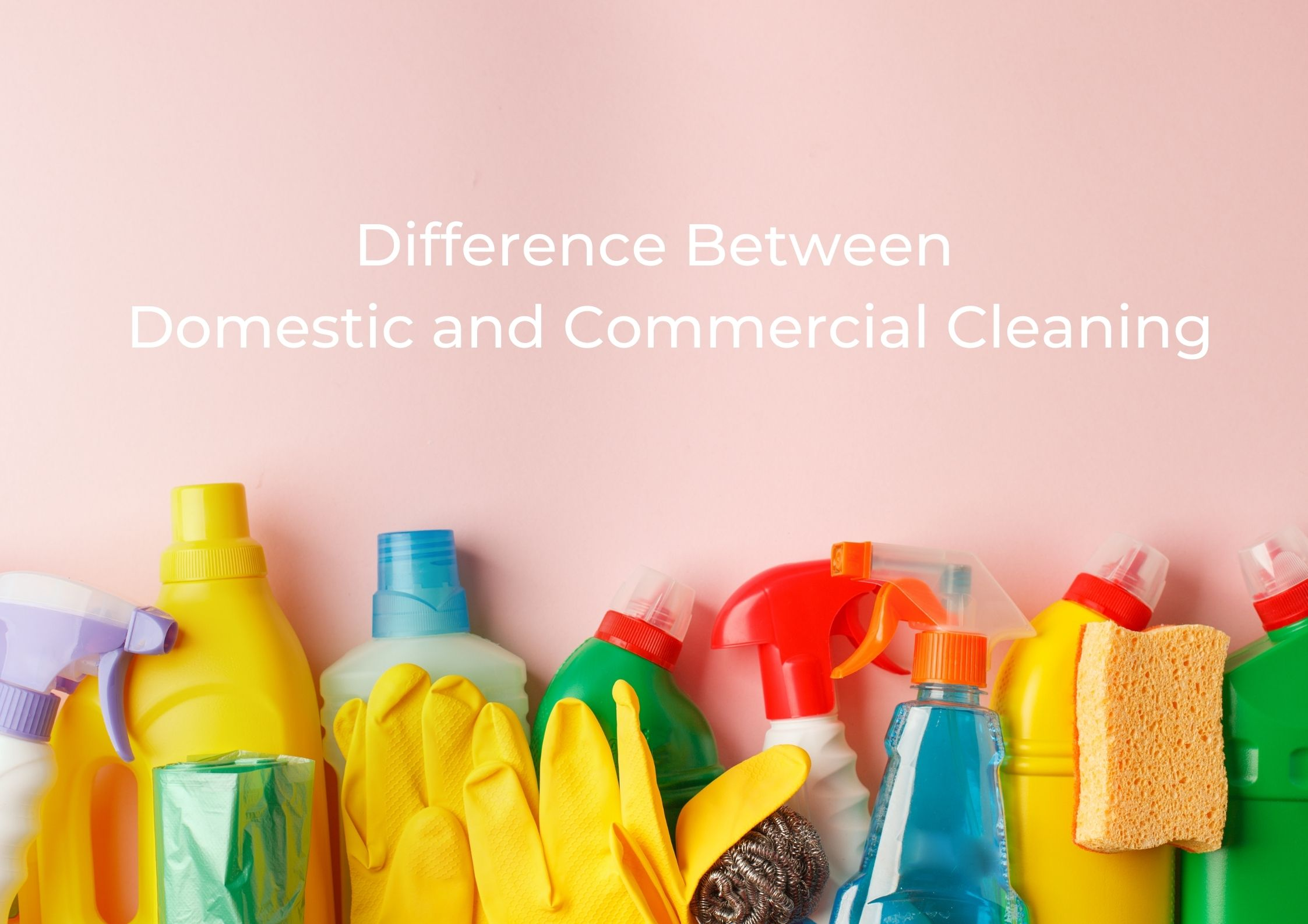 difference between domestic and commercial cleaning